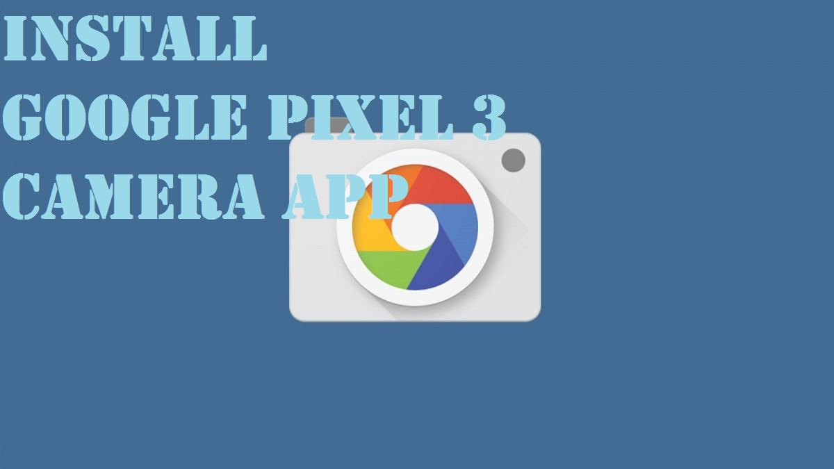 Download And Install Google Pixel 3 Camera app with New UI