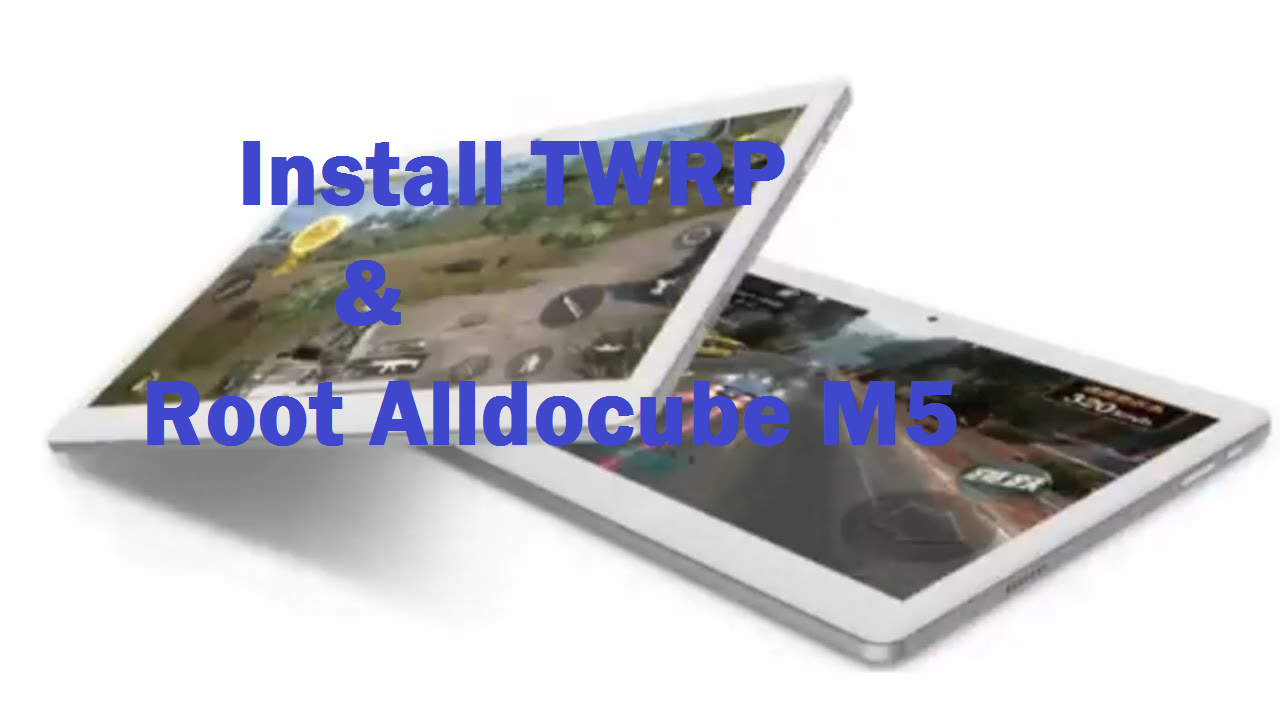 Install TWRP Custom Recovery And Root Alldocube M5